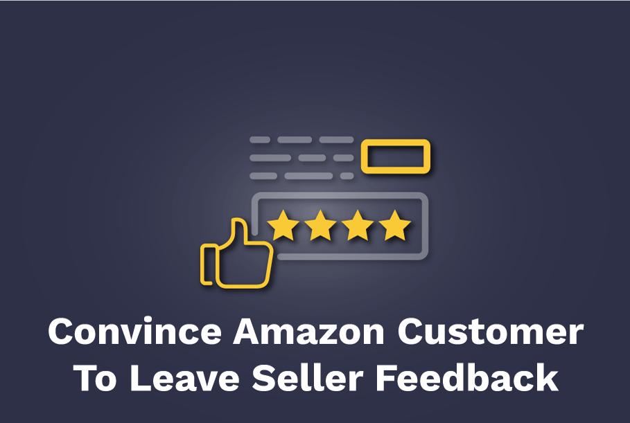 Convince-Amazon-Customer-To-Leave-Seller-Feedback
